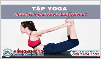 Có Thật Sự Yoga Chữa Các Bệnh Phụ Khoa Được Không?